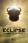 Sergio Díaz de Luz publica `Eclipse´, la tercera entrega de la saga `La Guerra de los Reyes´
